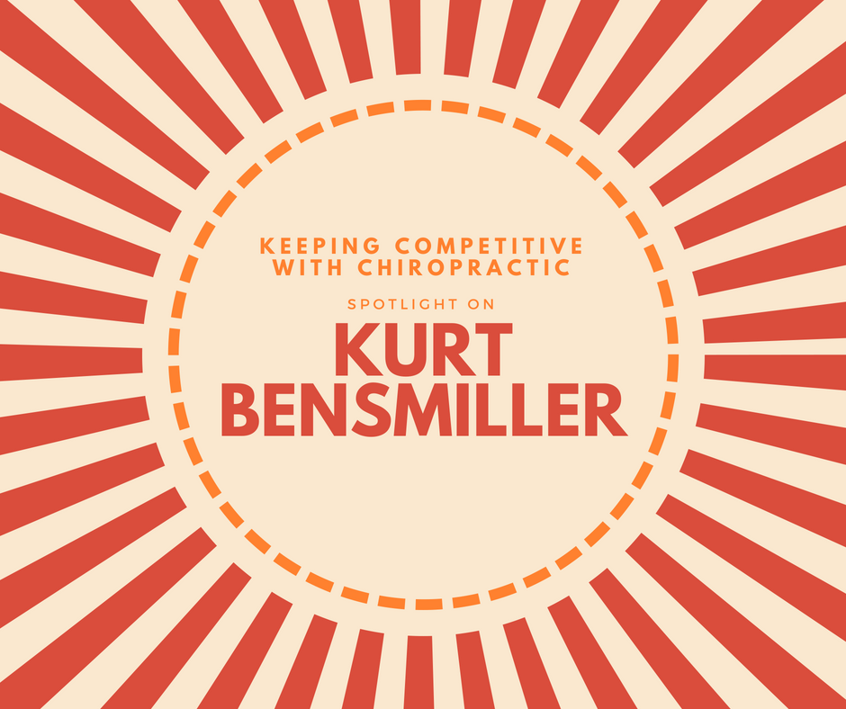 Keeping Competitive with Chiropractic: Spotlight on Kurt Bensmiller