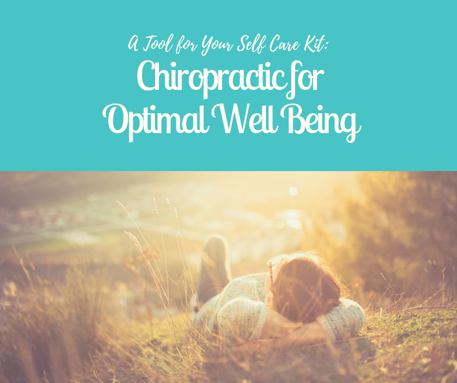 A Tool for Your Self Care Kit: Chiropractic for Optimal Well Being